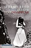 img - for This is How You Disappear: A Book of Elegies by Jeremy Reed (11-Jul-2007) Paperback book / textbook / text book
