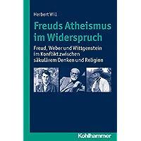 Freuds Atheismus im Widerspruch: Freud, Weber und Wittgenstein im Konflikt zwischen säkularem Denken und Religion