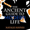 The Ancient Guide to Modern Life Audiobook by Natalie Haynes Narrated by Dan Mersh