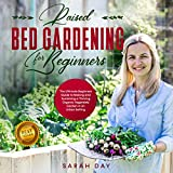 Raised Bed Gardening for Beginners: The Ultimate