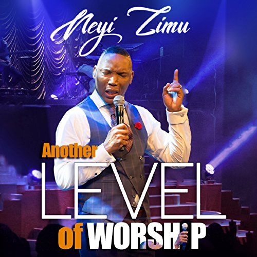 Neyi Zimu - Another Level Of Worship (2018)