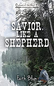 Savior, Like A Shepherd (Orphans of the West Book 1) by [Blum, Faith]