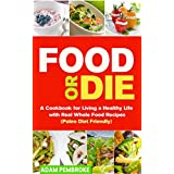 Lebensmittel or Die: A Cookbook for Living a Healthy Life with Real Whole Food Recipes (Paleo Diet Friendly)