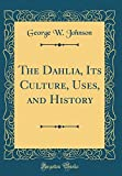 Amazon / Forgotten Books: The Dahlia, Its Culture, Uses, and History Classic Reprint (George W Johnson)