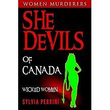 SHE DEVILS OF CANADA: (WOMEN WHO KILL: WICKED WOMEN) (Women Murderers Book 5)