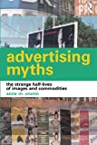 Advertising Myths : The Strange Half-Lives of Images and Commodities, Cronin, Anne M., 0415281741
