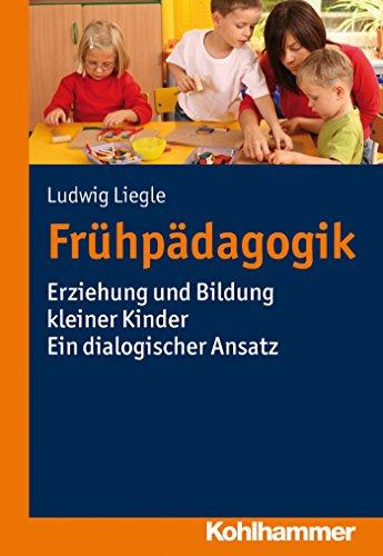 Download Frühpädagogik: Erziehung und Bildung kleiner Kinder – Ein dialogischer Ansatz (German Edition) Pdf