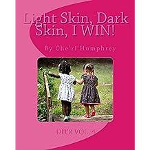 Light Skin, Dark Skin, I WIN!