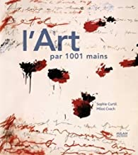 L'art par 1001 mains par Curtil