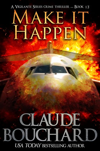Make it Happen: A Vigilante Series crime thriller by [Bouchard, Claude]