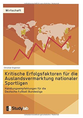 Kritische Erfolgsfaktoren für die Auslandsvermarktung nationaler Sportligen: Handlungsempfehlungen für die Deutsche Fußball Bundesliga
