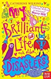 My Brilliant Life And Other Disasters (Catherine Wilkins Series)