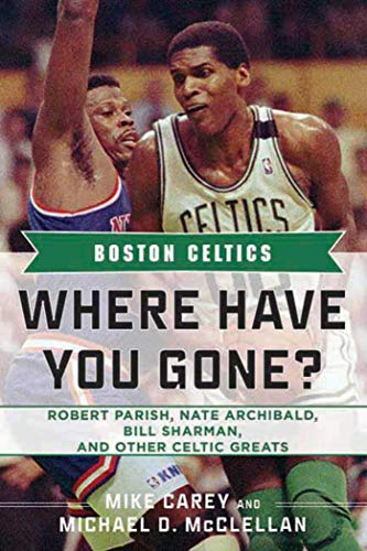 Boston Celtics: Where Have You Gone? Robert Parish, Nate Archibald, Bill Sharman, and Other Celtic Greats ()