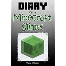 Diary of a Minecraft Slime! (Book 6): (An Unofficial Minecraft Book) (Minecraft Adventure Story Series, Minecraft Books For Kids) (Diary of a Minecraft Max)