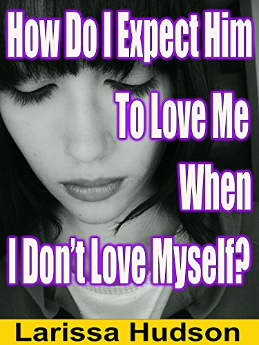 How Do I Expect Him To Love Me When I Don't Love Myself? (How Do I Get Back)