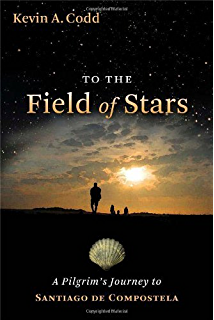 To the Field of Stars: A Pilgrims Journey to Santiago de Compostela