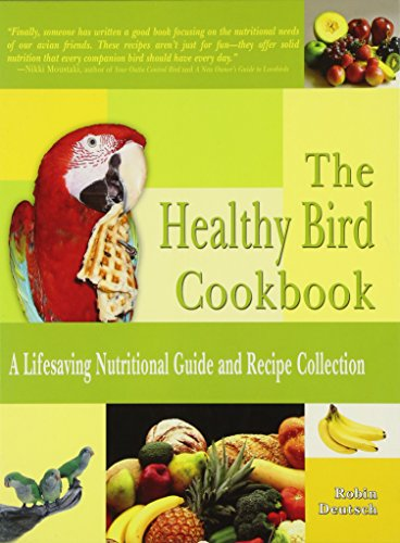 The Healthy Bird Cookbook: A Lifesaving Nutritional Guide and Recipe Collection ()