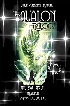 The Avalon Trilogy: The Star Realm #1, Invasion #2, Secrets Of The Ice #3 by [Powell, Julie Elizabeth]