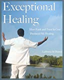 Exceptional Healing: How faith and trust in God produced my healing