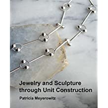 Jewelry and Sculpture Through Unit Construction