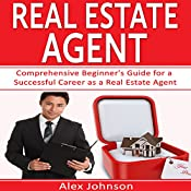 Real Estate Agent: Comprehensive Beginner's Guide for a Successful Career as a Real Estate Agent | Alex Johnson