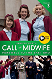 Call the Midwife: Farewell to the East End (The Midwife Trilogy)