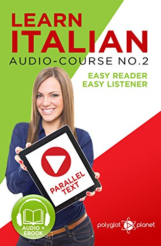 Learn Italian - Easy Reader | Easy Listener | Parallel Text | Audio-Course No. 2: Learn Italian | Audio | Reading (Italian Easy Reader | Easy Listener) (English Edition)
