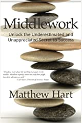 Middlework: Unlock the Underestimated and Unappreciated Secret to Success Paperback