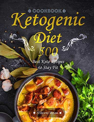 Ketogenic Diet Cookbook: 500 Best Keto Recipes to Stay Fit by Vincent Brian