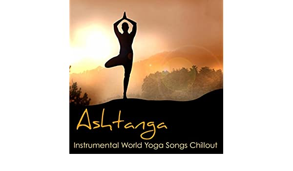 Ashtanga - Instrumental World Yoga Songs Chillout for ...
