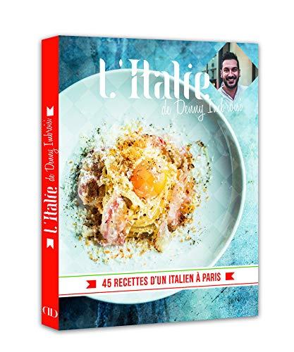L'Italie de Denny Imbroisi : 45 recettes d'un Italien à Paris