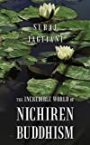 The Incredible World of Nichiren Buddhism, Suraj Jagtiani, 1452042349