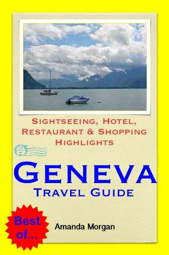 Geneva, Switzerland Travel Guide - Sightseeing, Hotel, Restaurant & Shopping Highlights (Illustrated)