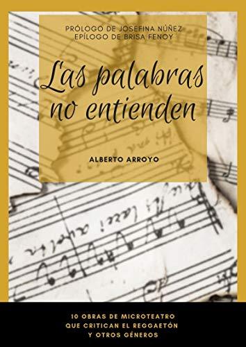 Las palabras no entienden por Alberto Arroyo