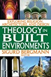 Theology in Built Environments : Exploring Religion, Architecture, and Design, , 1412845807