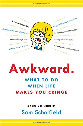 Awkward.: What to Do When Life Makes You Cringe―A Survival Guide