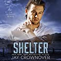 Shelter: The Getaway Series Audiobook by Jay Crownover Narrated by Aaron Abano, Paula Hoffman