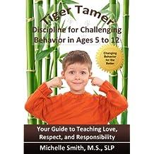 Tiger Tamer: Discipline for Challenging Behavior in 5-6-7-8-9-10-11-12 Year Olds