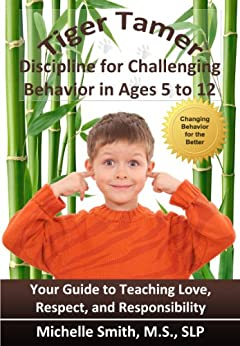 Tiger Tamer: Discipline for Challenging Behavior in 5-6-7-8-9-10-11-12 Year Olds by [Michelle MS SLP, Smith]