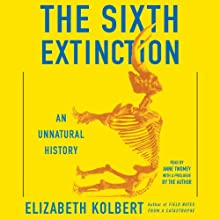 The Sixth Extinction: An Unnatural History Audiobook by Elizabeth Kolbert Narrated by Anne Twomey