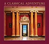 img - for A Classical Adventure: The Architectural History of Downing College, Cambridge by Tim Rawle (2015-12-31) book / textbook / text book