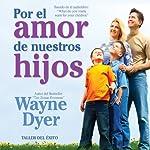 Por el Amor de Nuestros Hijos [For the Love of Our Children]   Dr. Wayne W. Dyer