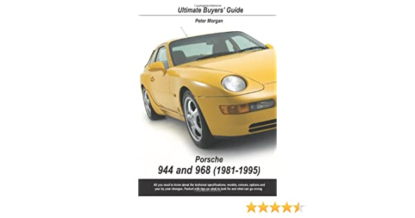 Porsche 944 and 968 (1981-1995) (Ultimate Buyers Guide): Peter Morgan: 9781906712075: Amazon.com: Books