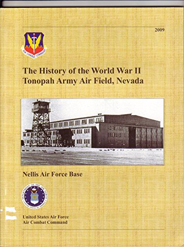 The History of the World War II Tonopah Army Air Field,Nevada Nellis Air Force Base