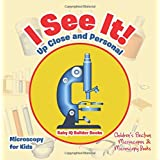 I See It! Up Close and Personal - Microscopy for Kids - Children's Electron Microscopes & Microscopy Books