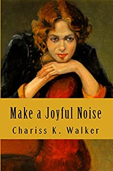 Make a Joyful Noise: Searching for a Spiritual Path in a Material World by [Walker, Chariss K]