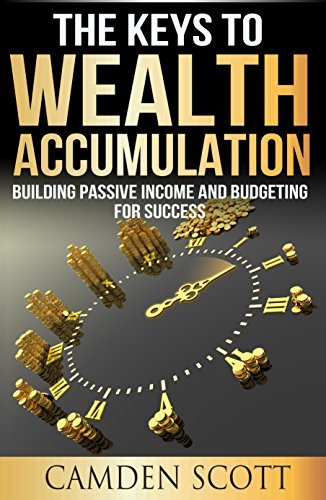 Book: The Keys To Wealth Accumulation - Building Passive Income And Budgeting For Success by Camden Scott