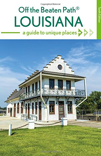 Louisiana Off the Beaten Path®: A Guide to Unique Places (Off the Beaten Path Series)