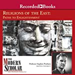 The Modern Scholar: Religions of the East: Paths to Enlightenment | Stephen Prothero