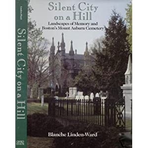 Silent City on a Hill: Landscapes of Memory and Boston's Mount Auburn Cemetery (Urban Life and Urban Landscape Series) Blanche M. G. Linden